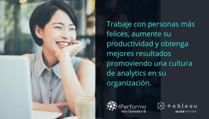 Trabaje con personas más felices y aumente su productividad con una Cultura de Analytics