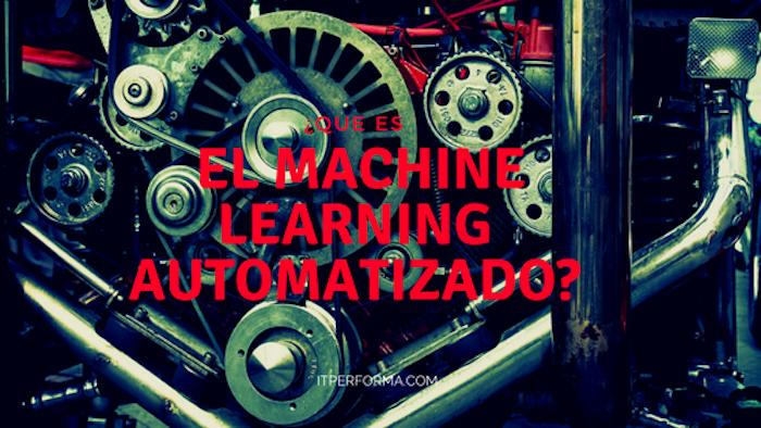 ¿Que es el Machine Learning Automatizado?
